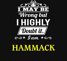 I May Be Wrong But I Highly Doubt It ,I Am HAMMACK  T-Shirt