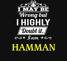 I May Be Wrong But I Highly Doubt It ,I Am HAMMAN  T-Shirt
