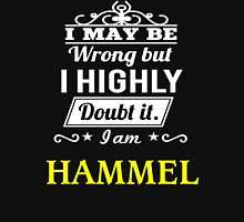I May Be Wrong But I Highly Doubt It ,I Am HAMMEL  T-Shirt