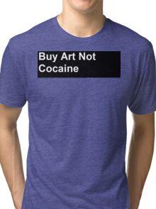 Buy art not cocaine Tri-blend T-Shirt