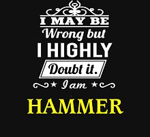 I May Be Wrong But I Highly Doubt It ,I Am HAMMER  T-Shirt