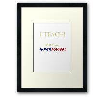 I TEACH! Framed Print