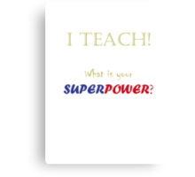 I TEACH! Canvas Print