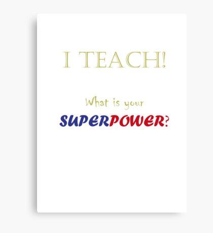 I TEACH! Canvas Print