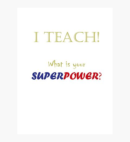 I TEACH! Photographic Print