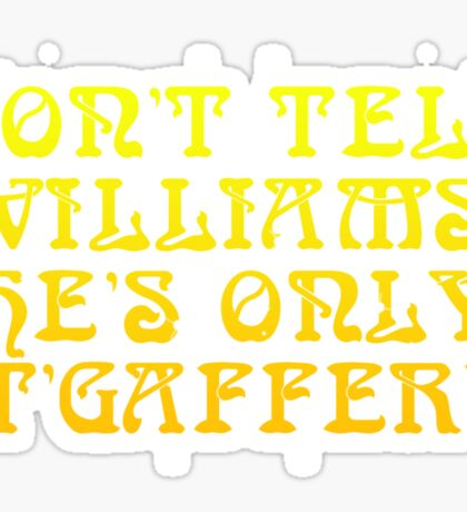"The Golden Shot: ""Don't tell Williams, he's only t'gaffer!"" Sticker"