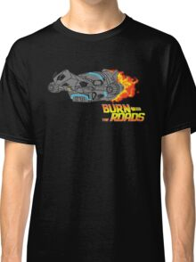 Burn the Roads Classic T-Shirt
