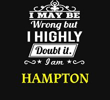 I May Be Wrong But I Highly Doubt It ,I Am HAMPTON  T-Shirt