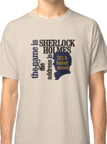the name is sherlock holmes and the address is 221 b baker street /bbc version Classic T-Shirt