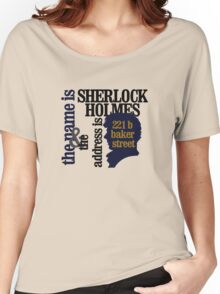 the name is sherlock holmes and the address is 221 b baker street /bbc version Women's Relaxed Fit T-Shirt