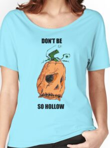 Scarecrow - Dont be so hollow! Women's Relaxed Fit T-Shirt