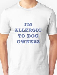 Allergic to Dog Owners T-Shirt