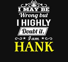 I May Be Wrong But I Highly Doubt It ,I Am HANK  T-Shirt