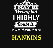 I May Be Wrong But I Highly Doubt It ,I Am HANKINS  T-Shirt