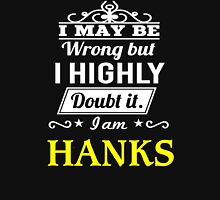 I May Be Wrong But I Highly Doubt It ,I Am HANKS  T-Shirt