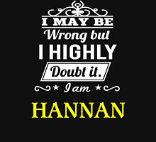 I May Be Wrong But I Highly Doubt It ,I Am HANNAN  T-Shirt
