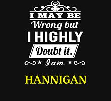 I May Be Wrong But I Highly Doubt It ,I Am HANNIGAN  T-Shirt