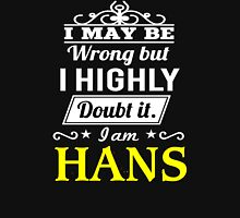 I May Be Wrong But I Highly Doubt It ,I Am HANS  T-Shirt