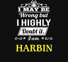 I May Be Wrong But I Highly Doubt It ,I Am HARBIN  T-Shirt