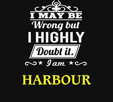 I May Be Wrong But I Highly Doubt It ,I Am HARBOUR  T-Shirt