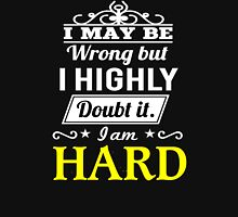 I May Be Wrong But I Highly Doubt It ,I Am HARD  T-Shirt