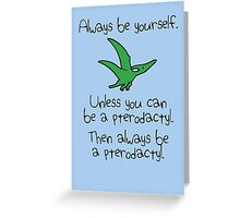 Always Be Yourself, Unless You Can Be A Pterodactyl Greeting Card