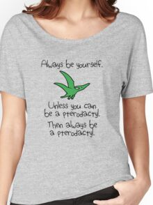 Always Be Yourself, Unless You Can Be A Pterodactyl Women's Relaxed Fit T-Shirt