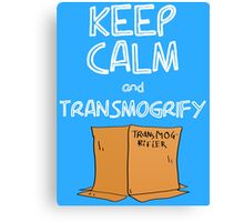 Keep Calm and Transmogrify Canvas Print