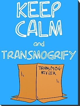 Keep Calm and Transmogrify by Graphox