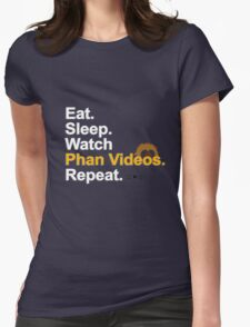 Eat, Sleep, Watch Phan Videos, Repeat {FULL} Womens Fitted T-Shirt