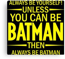 Unless You Can Be Batman Canvas Print