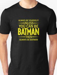 Unless You Can Be Batman T-Shirt