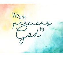We are precious to God Photographic Print