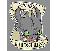 Toothless - Don't Mess With Toothless Photographic Print