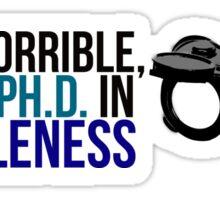 PhD in Horribleness B Sticker