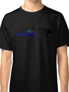 PhD in Horribleness B Classic T-Shirt