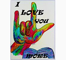 I LOVE YOU MORE - American Sign Language Unisex T-Shirt
