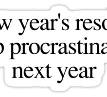 New year's resolution: Stop procrastinating next year Sticker