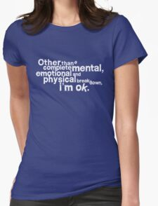 Other than complete mental emotional and physical breakdown, i'm ok - white Womens Fitted T-Shirt