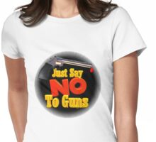 Just Say NO to guns Womens Fitted T-Shirt