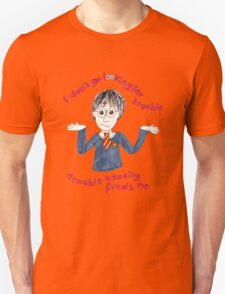 I don't go looking for trouble, trouble usually finds me. Unisex T-Shirt