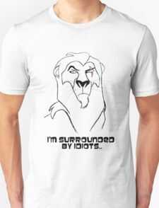 I'm surrounded by idiots - Scar, Lion King T-Shirt