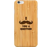 Bamboo Look & Engraved I Mustache You A Question iPhone Case/Skin