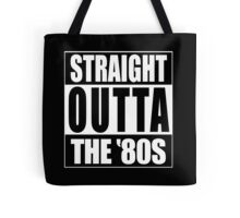Straight Outta The '80s Tote Bag