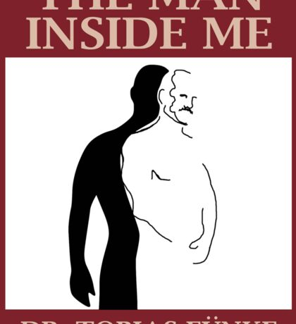 The Man Inside Me by Dr. Tobias Funke Sticker