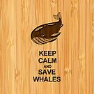 Bamboo Look & Engraved Keep Calm and Save Whales by scottorz
