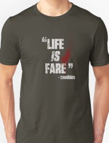"""""""LIFE IS FARE!"""" - zombies T-Shirt"""