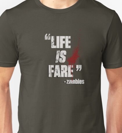 """""""LIFE IS FARE!"""" - zombies Unisex T-Shirt"""