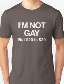 I'm not gay but $20 is $20 Unisex T-Shirt