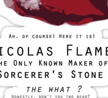 Nicolas Flamel is the only known maker of the Sorcerer's Stone ! Sticker